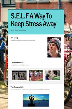 S.E.L.F  A Way To Keep Stress Away