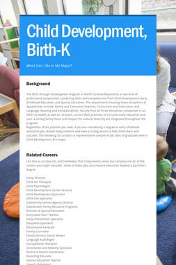 Child Development, Birth-K