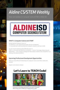 Aldine CS/STEM Weekly