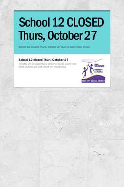 School 12 CLOSED Thurs, October 27