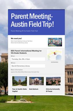 Parent Meeting-Austin Field Trip!