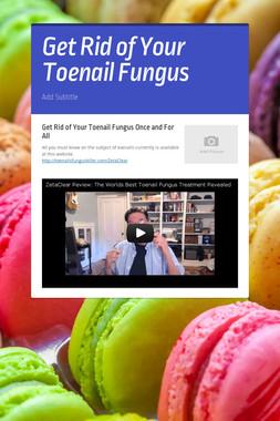 Get Rid of Your Toenail Fungus