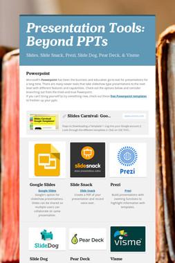 Presentation Tools: Beyond PPTs