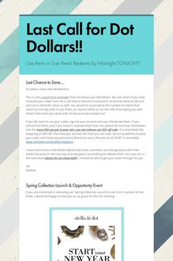Last Call for Dot Dollars!!