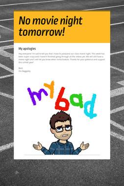 No movie night tomorrow!