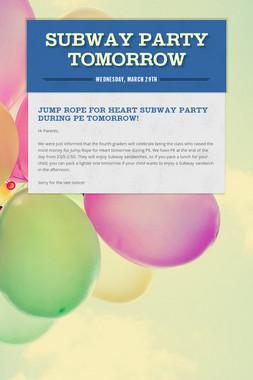 Subway Party Tomorrow