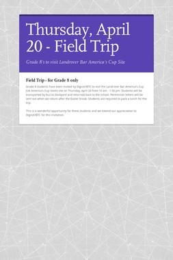 Thursday, April 20 - Field Trip