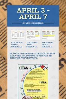 April 3 - April 7