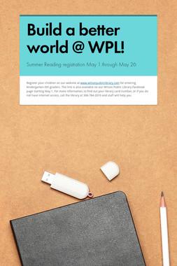 Build a better world @ WPL!