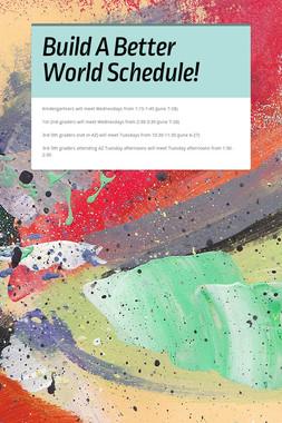 Build A Better World Schedule!