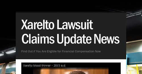 Xarelto Lawsuit Claims Update News
