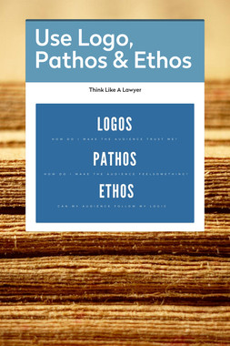 Use Logo, Pathos & Ethos