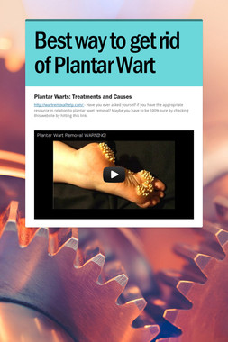 Best way to get rid of Plantar Wart
