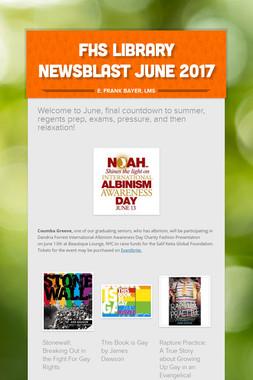 FHS LIBRARY NEWSBLAST JUNE 2017