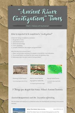 """""""Ancient River Civilizations"""" Times"""