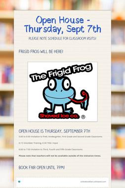 Open House - Thursday, Sept 7th