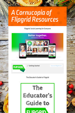 A Cornucopia of Flipgrid Resources
