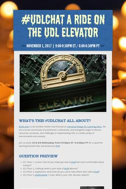 #UDLchat A Ride on the UDL Elevator