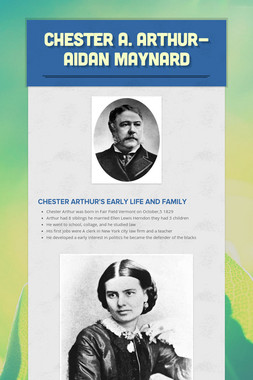 Chester A. Arthur- Aidan Maynard