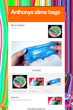 Anthonys slime bags