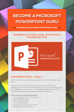 Become a Microsoft PowerPoint Guru