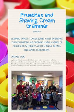 Pruebitas and Shaving Cream Grammar