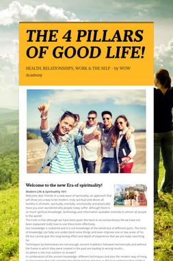 THE 4 PILLARS OF GOOD LIFE!