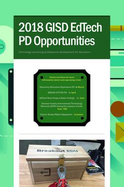2018 GISD EdTech  PD Opportunities