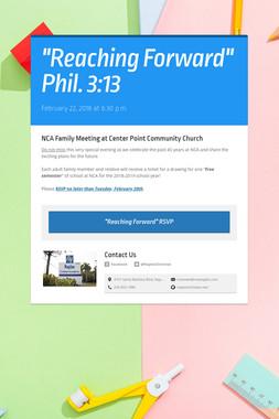 """""""Reaching Forward"""" Phil. 3:13"""
