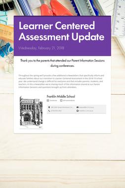 Learner Centered Assessment Update