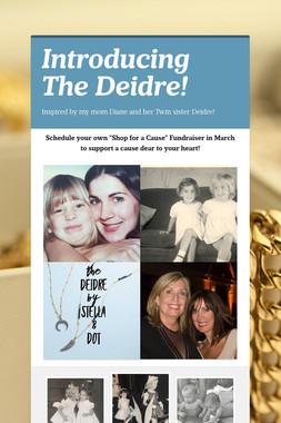 Introducing The Deidre!