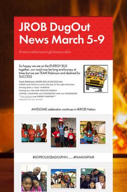 JROB DugOut News  March 5-9