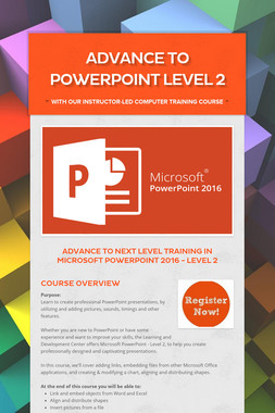 Advance to PowerPoint Level 2