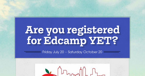 Are you registered for Edcamp YET? | Smore Newsletters for Education