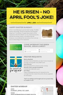 HE IS RISEN - No April Fool's Joke!