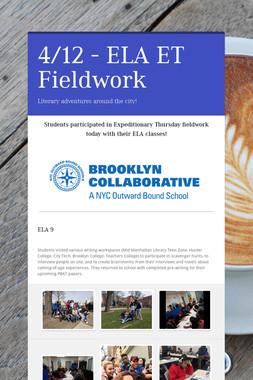 4/12 - ELA ET Fieldwork