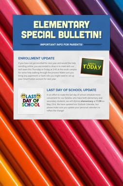 Elementary Special Bulletin!