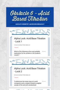 Obstacle 6 - Acid Based Titration