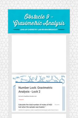 Obstacle 9 - Gravimetric Analysis