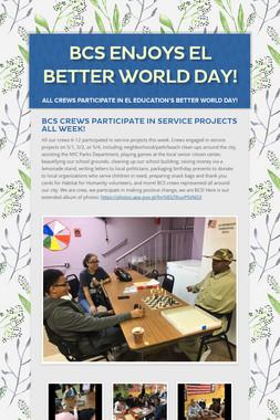 BCS enjoys EL Better World Day!