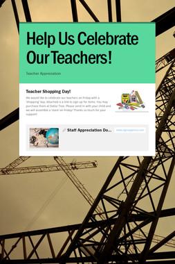 Help Us Celebrate Our Teachers!