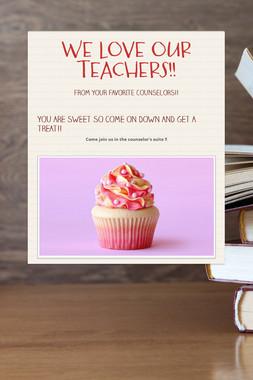 WE LOVE OUR TEACHERS!!