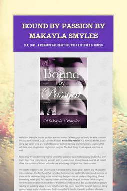 Bound by Passion by Makayla Smyles