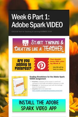 Week 6 Part 1: Adobe Spark VIDEO