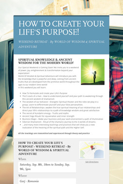 HOW TO CREATE YOUR LIFE'S PURPOSE!