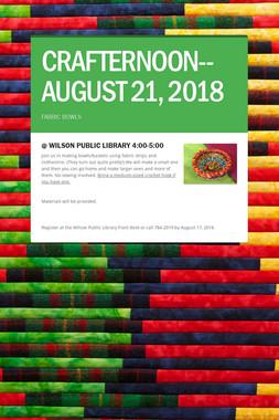 CRAFTERNOON--AUGUST 21, 2018