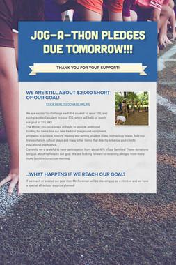 Jog-A-Thon Pledges Due TOMORROW!!!