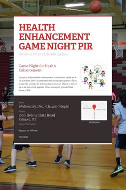 HEALTH ENHANCEMENT GAME NIGHT PIR