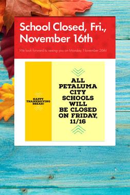 School Closed, Fri., November 16th