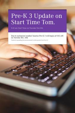 Pre-K 3 Update on Start Time Tom.
